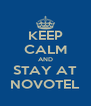 KEEP CALM AND STAY AT NOVOTEL - Personalised Poster A4 size
