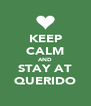 KEEP CALM AND STAY AT QUERIDO - Personalised Poster A4 size