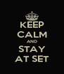 KEEP CALM AND STAY AT SET - Personalised Poster A4 size