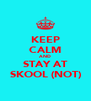 KEEP CALM AND STAY AT SKOOL (NOT) - Personalised Poster A4 size