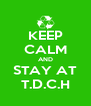 KEEP CALM AND STAY AT T.D.C.H - Personalised Poster A4 size