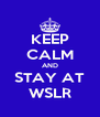 KEEP CALM AND STAY AT WSLR - Personalised Poster A4 size