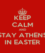 KEEP CALM AND STAY ATHENS IN EASTER - Personalised Poster A4 size