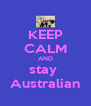 KEEP CALM AND stay  Australian - Personalised Poster A4 size