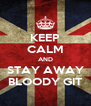 KEEP CALM AND STAY AWAY BLOODY GIT - Personalised Poster A4 size