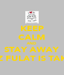 KEEP CALM AND STAY AWAY COZ FULAT IS TAKEN - Personalised Poster A4 size