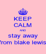 KEEP CALM AND stay away from blake lewis - Personalised Poster A4 size