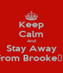 Keep Calm And Stay Away From Brooke😂😂 - Personalised Poster A4 size