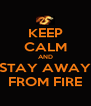 KEEP CALM AND STAY AWAY FROM FIRE - Personalised Poster A4 size