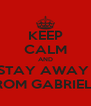 KEEP CALM AND STAY AWAY  FROM GABRIELA - Personalised Poster A4 size