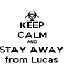 KEEP CALM AND STAY AWAY from Lucas - Personalised Poster A4 size