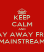 KEEP CALM AND STAY AWAY FROM MAINSTREAM - Personalised Poster A4 size