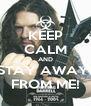 KEEP CALM AND STAY AWAY  FROM ME! - Personalised Poster A4 size