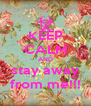 KEEP CALM AND stay away from me!!! - Personalised Poster A4 size