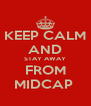 KEEP CALM AND STAY AWAY FROM MIDCAP  - Personalised Poster A4 size