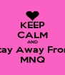 KEEP CALM AND Stay Away From MNQ - Personalised Poster A4 size
