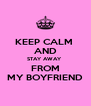 KEEP CALM  AND STAY AWAY  FROM MY BOYFRIEND - Personalised Poster A4 size