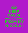 KEEP CALM AND STAY AWAY  FROM MY NIKOLAI - Personalised Poster A4 size
