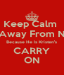 Keep Calm  And Stay Away From Niall Horan Because He Is Kristen's CARRY ON - Personalised Poster A4 size