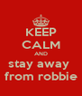 KEEP CALM AND stay away  from robbie - Personalised Poster A4 size