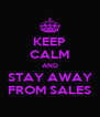 KEEP CALM AND STAY AWAY FROM SALES - Personalised Poster A4 size