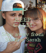 KEEP CALM AND Stay away from Stalker Sarah - Personalised Poster A4 size
