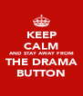 KEEP CALM AND STAY AWAY FROM THE DRAMA BUTTON - Personalised Poster A4 size