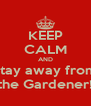 KEEP CALM AND Stay away from the Gardener! - Personalised Poster A4 size