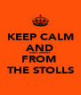 KEEP CALM AND STAY AWAY  FROM  THE STOLLS - Personalised Poster A4 size