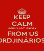 KEEP CALM  AND STAY AWAY  FROM US ORDJINÁRIOS! - Personalised Poster A4 size