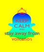 KEEP CALM AND stay away from volcanos - Personalised Poster A4 size