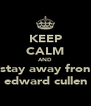 KEEP CALM AND stay away fron edward cullen - Personalised Poster A4 size