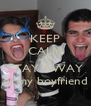 KEEP CALM AND STAY AWAY of my boyfriend - Personalised Poster A4 size