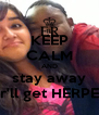 KEEP CALM AND stay away ur'll get HERPES - Personalised Poster A4 size