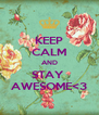 KEEP CALM AND STAY  AWESOME<3 - Personalised Poster A4 size