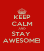 KEEP CALM AND STAY  AWESOME! - Personalised Poster A4 size