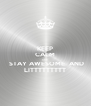 KEEP CALM AND   STAY AWESOME  AND  LITTTTTTTTT - Personalised Poster A4 size