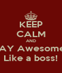 KEEP CALM AND STAY Awesome...  Like a boss! - Personalised Poster A4 size
