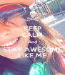 KEEP CALM And STAY AWESOME LIKE ME - Personalised Poster A4 size