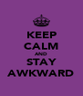 KEEP CALM AND STAY AWKWARD - Personalised Poster A4 size