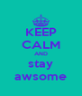 KEEP CALM AND stay awsome - Personalised Poster A4 size