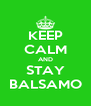 KEEP CALM AND STAY BALSAMO - Personalised Poster A4 size