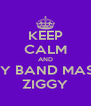 KEEP CALM AND STAY BAND MASTER ZIGGY - Personalised Poster A4 size