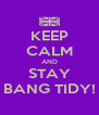 KEEP CALM AND STAY BANG TIDY! - Personalised Poster A4 size