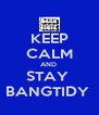KEEP CALM AND  STAY  BANGTIDY  - Personalised Poster A4 size
