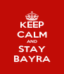 KEEP CALM AND STAY BAYRA - Personalised Poster A4 size