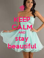 KEEP CALM AND stay beautiful - Personalised Poster A4 size