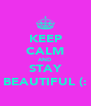 KEEP CALM AND STAY BEAUTIFUL (: - Personalised Poster A4 size