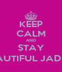 KEEP CALM AND STAY BEAUTIFUL JADE ;)  - Personalised Poster A4 size