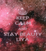 KEEP CALM AND STAY BEAUTY LIYA - Personalised Poster A4 size